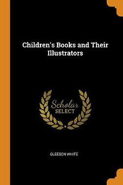 Children's Books and Their Illustrators by Gleeson White Paperback book