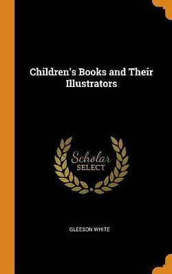 Children's Books and Their Illustrators by Gleeson White Hardcover book