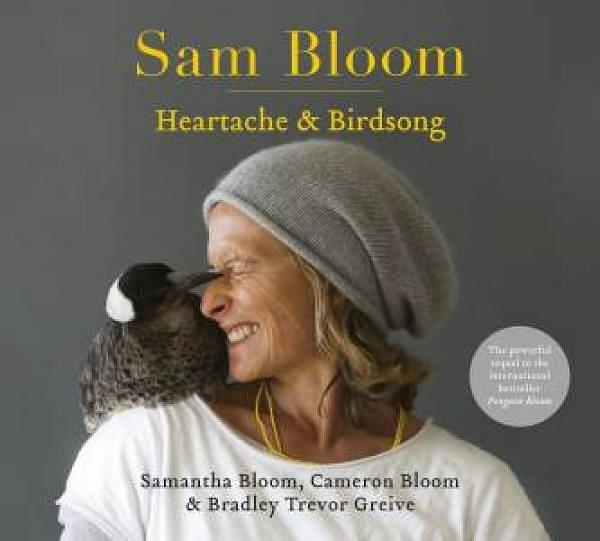 Sam Bloom: Heartache & Birdsong by Cameron Bloom and Samantha Bloom and Bradley Trevor Greive Hardcover book