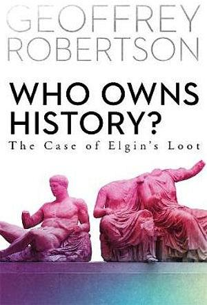 Who Owns History?: The Case Of Elgin's Loot by Geoffrey Robertson Hardcover book