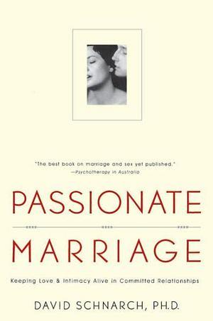 Passionate Marriage: Keeping love and intimacy alive in committed relationships by David Schnarch Paperback book
