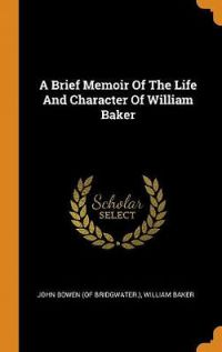 A Brief Memoir of the Life and Character of William Baker
