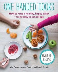One Handed Cooks: How To Raise A Healthy, Happy Eater