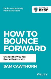 How To Bounce Forward: Change The Way You Deal With Adversity