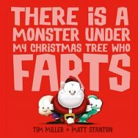 There Is a Monster Under My Christmas Tree Who Farts Hardcover Book by Tim Miller & Matt Stanton