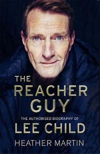 The Reacher Guy : Authorised Biography of Lee Child