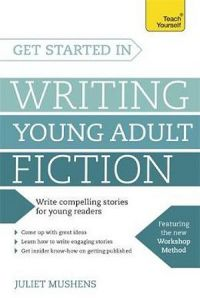 Teach Yourself: Get Started in Writing Young Adult Fiction