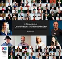A Collection Of Conversations With Richard Fidler Volume 4