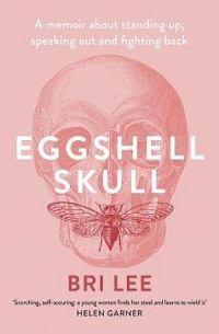 Eggshell Skull : Shortlisted for the 2019 Victorian Premier's Literary Awards for Non-fiction