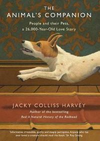 The Animal's Companion : People and their Pets, a 26,000-Year Love Story