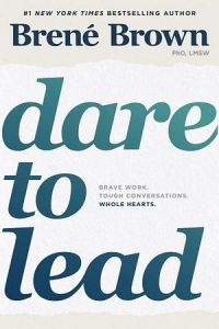 Dare To Lead: Bold Work. Tough Conversations. Whole Hearts.
