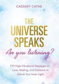 The Universe Speaks, Are You Listening?