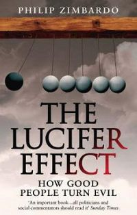 The Lucifer Effect: How Good People Turn Evil