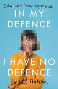 In My Defence, I Have No Defence